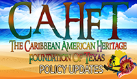 Caribbean American Heritage Foundation of Texas  - Policy Updates